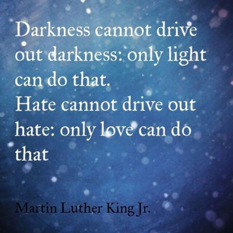 DARKness cannot drive out light luther king